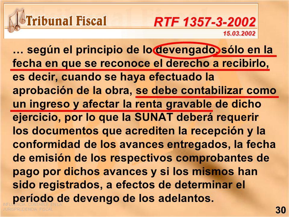INFLUENCIA CONTABLE EN LA JURISPRUDENCIA FISCAL 30 RTF 1357-3-2002 15.03.2002 … según el principio de lo devengado, sólo en la fecha en que se reconoc