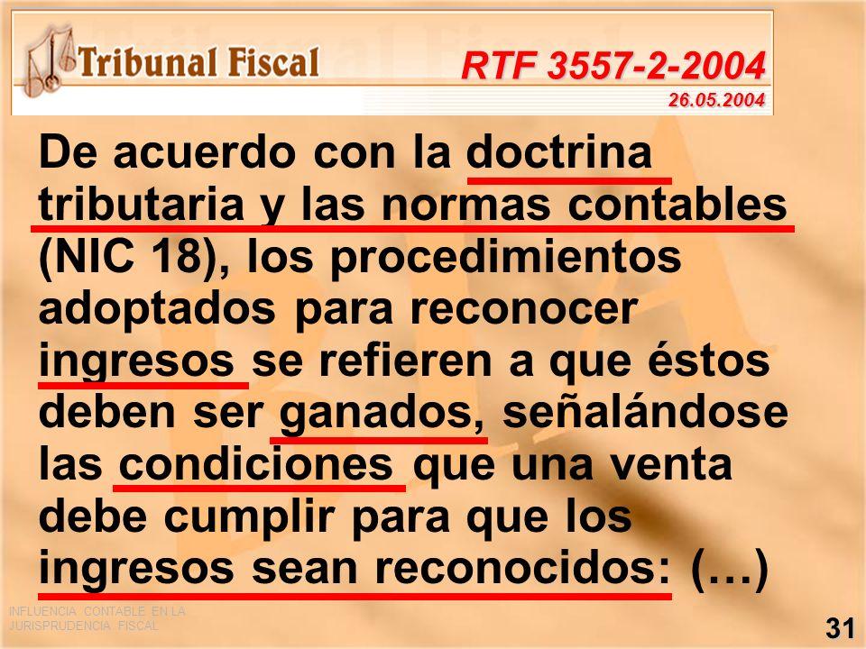 INFLUENCIA CONTABLE EN LA JURISPRUDENCIA FISCAL 31 RTF 3557-2-2004 26.05.2004 De acuerdo con la doctrina tributaria y las normas contables (NIC 18), l