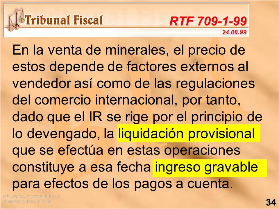 INFLUENCIA CONTABLE EN LA JURISPRUDENCIA FISCAL 34 RTF 709-1-99 24.08.99 En la venta de minerales, el precio de estos depende de factores externos al