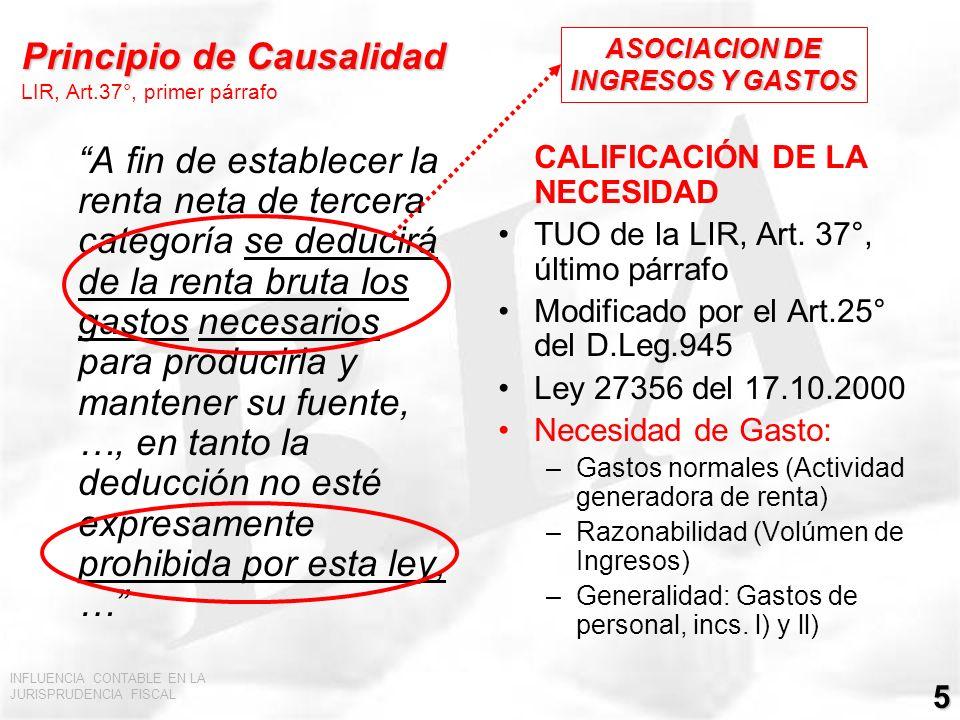 INFLUENCIA CONTABLE EN LA JURISPRUDENCIA FISCAL 5 Principio de Causalidad Principio de Causalidad LIR, Art.37°, primer párrafo A fin de establecer la