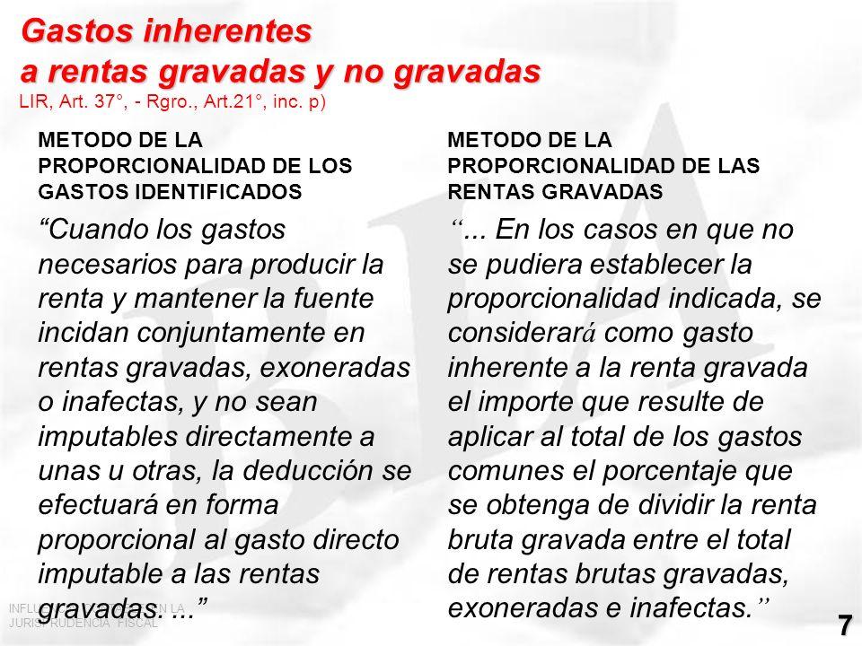 INFLUENCIA CONTABLE EN LA JURISPRUDENCIA FISCAL 7 Gastos inherentes a rentas gravadas y no gravadas LIR, Art. 37°, - Rgro., Art.21°, inc. p) METODO DE