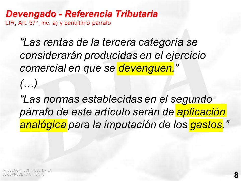 INFLUENCIA CONTABLE EN LA JURISPRUDENCIA FISCAL 8 Devengado - Referencia Tributaria Devengado - Referencia Tributaria LIR, Art. 57°, inc. a) y penúlti