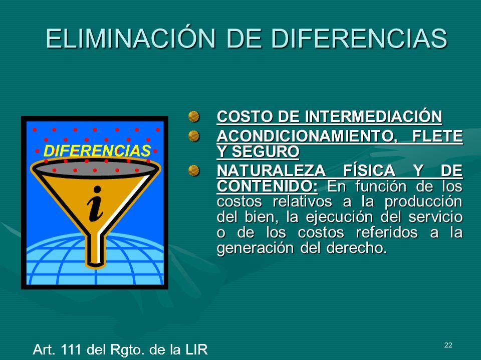 22 ELIMINACIÓN DE DIFERENCIAS COSTO DE INTERMEDIACIÓN ACONDICIONAMIENTO, FLETE Y SEGURO NATURALEZA FÍSICA Y DE CONTENIDO: En función de los costos rel