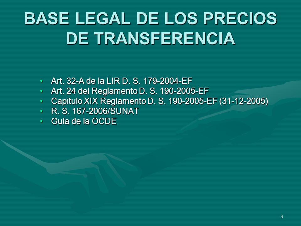 3 BASE LEGAL DE LOS PRECIOS DE TRANSFERENCIA Art. 32-A de la LIR D. S. 179-2004-EFArt. 32-A de la LIR D. S. 179-2004-EF Art. 24 del Reglamento D. S. 1
