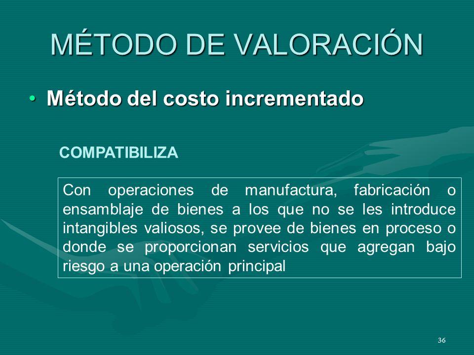 36 MÉTODO DE VALORACIÓN Método del costo incrementadoMétodo del costo incrementado Con operaciones de manufactura, fabricación o ensamblaje de bienes