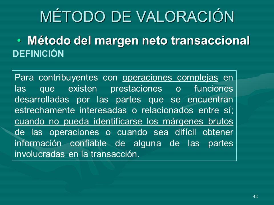 42 MÉTODO DE VALORACIÓN Método del margen neto transaccionalMétodo del margen neto transaccional Para contribuyentes con operaciones complejas en las