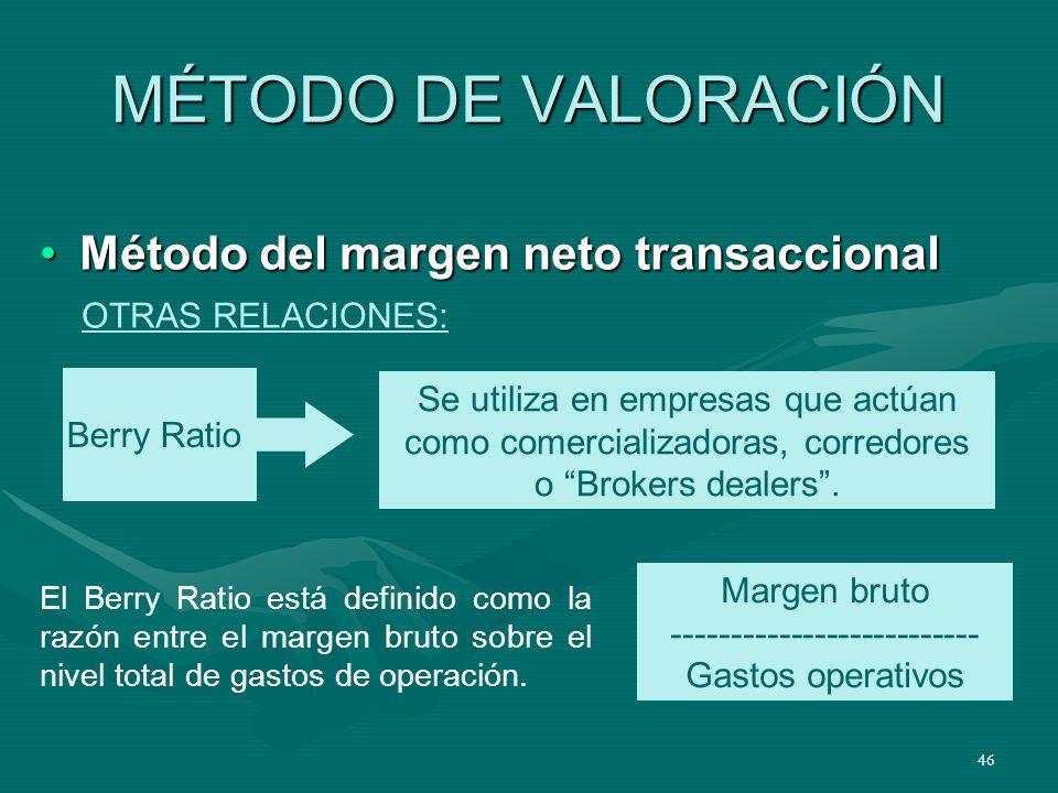 46 MÉTODO DE VALORACIÓN Método del margen neto transaccionalMétodo del margen neto transaccional Berry Ratio Se utiliza en empresas que actúan como co
