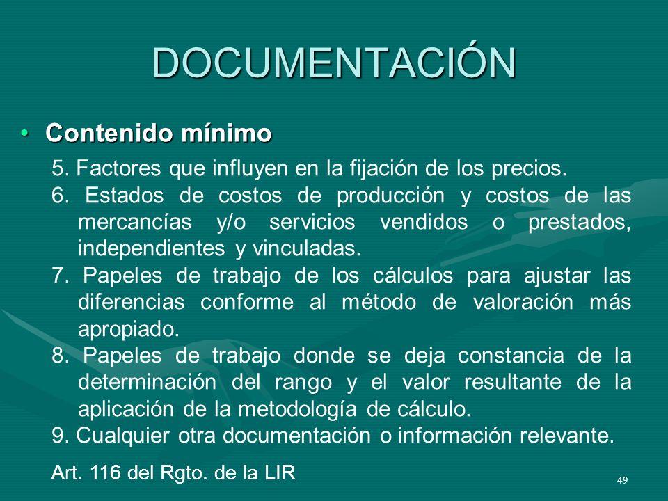 49 DOCUMENTACIÓN Contenido mínimoContenido mínimo Art. 116 del Rgto. de la LIR 5. Factores que influyen en la fijación de los precios. 6. Estados de c