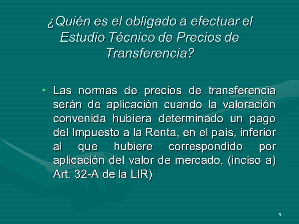 9 ¿Quién es el obligado a efectuar el Estudio Técnico de Precios de Transferencia? Las normas de precios de transferencia serán de aplicación cuando l