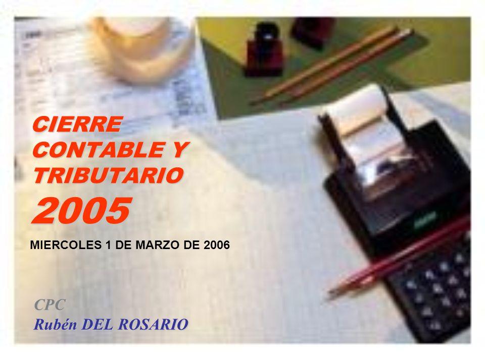 CIERRE CONTABLE Y TRIBUTARIO 2005 CPC Rubén DEL ROSARIO MIERCOLES 1 DE MARZO DE 2006