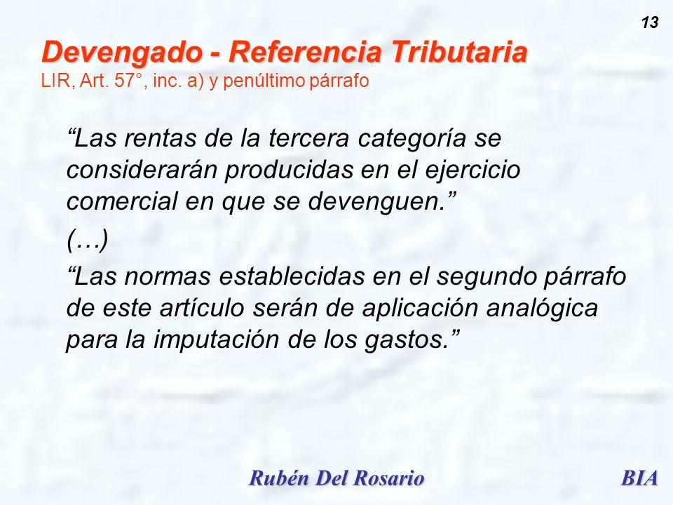 BIARubén Del Rosario 13 Devengado - Referencia Tributaria Devengado - Referencia Tributaria LIR, Art. 57°, inc. a) y penúltimo párrafo Las rentas de l
