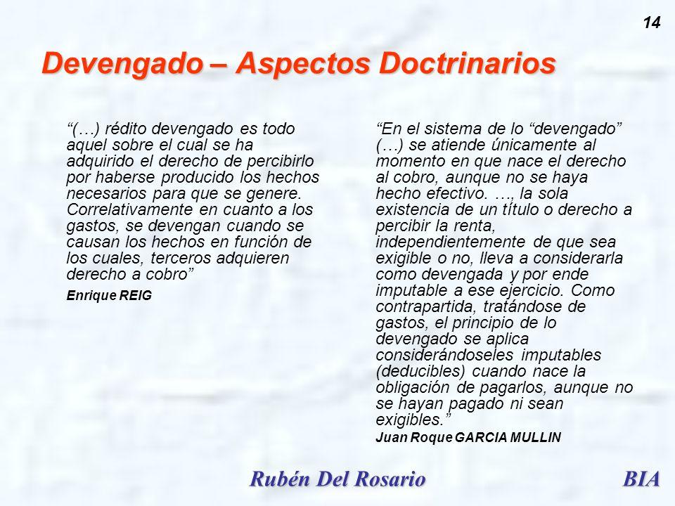 BIARubén Del Rosario 14 Devengado – Aspectos Doctrinarios (…) rédito devengado es todo aquel sobre el cual se ha adquirido el derecho de percibirlo po