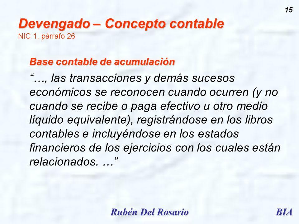 BIARubén Del Rosario 15 Devengado – Concepto contable Devengado – Concepto contable NIC 1, párrafo 26 Base contable de acumulación …, las transaccione
