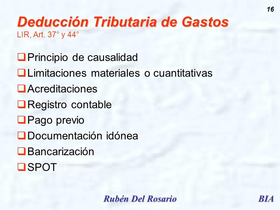 BIARubén Del Rosario 16 Deducción Tributaria de Gastos Deducción Tributaria de Gastos LIR, Art. 37° y 44° Principio de causalidad Limitaciones materia
