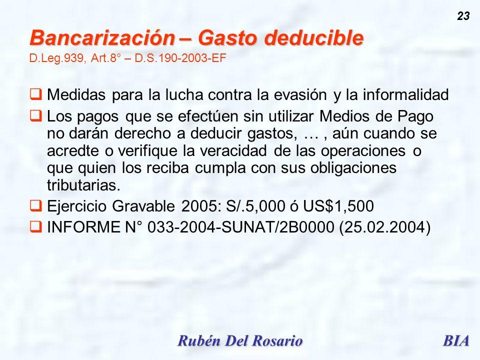BIARubén Del Rosario 23 Bancarización – Gasto deducible Bancarización – Gasto deducible D.Leg.939, Art.8° – D.S.190-2003-EF Medidas para la lucha cont
