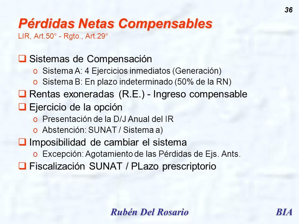 BIARubén Del Rosario 36 Pérdidas Netas Compensables Pérdidas Netas Compensables LIR, Art.50° - Rgto., Art.29° Sistemas de Compensación oSistema A: 4 E