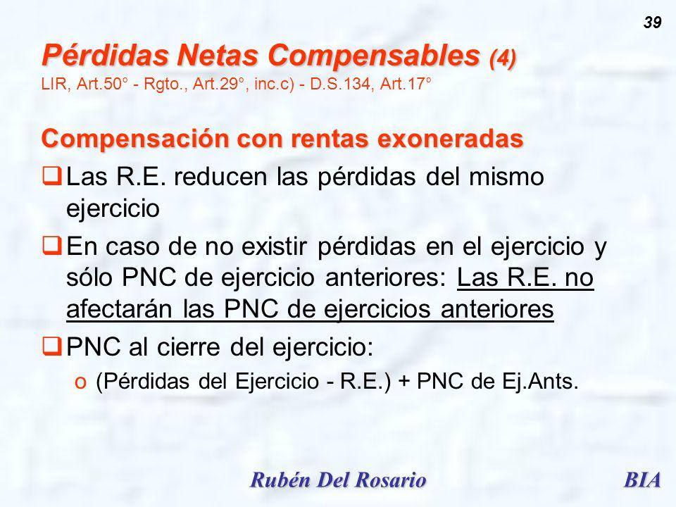 BIARubén Del Rosario 39 Pérdidas Netas Compensables (4) Pérdidas Netas Compensables (4) LIR, Art.50° - Rgto., Art.29°, inc.c) - D.S.134, Art.17° Compe