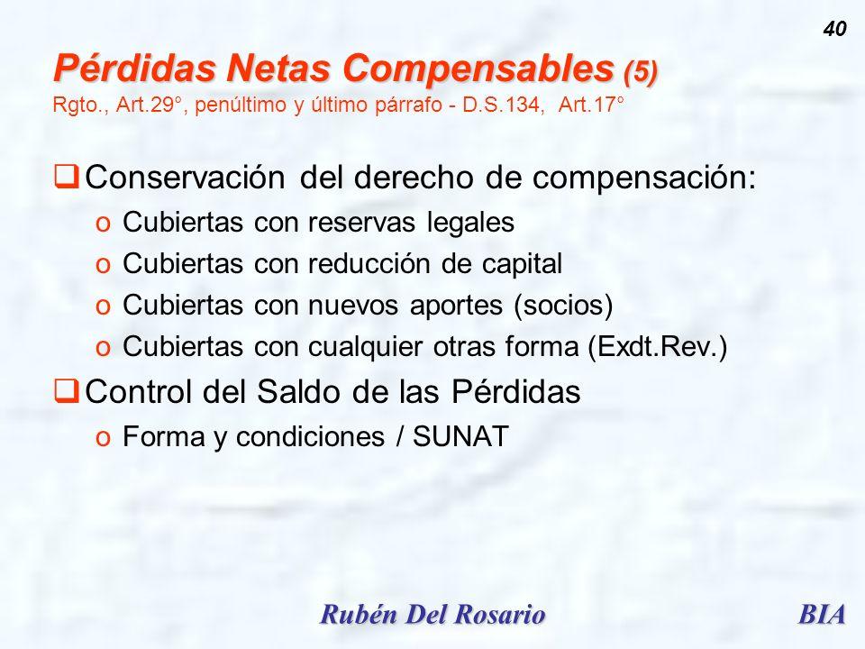 BIARubén Del Rosario 40 Pérdidas Netas Compensables (5) Pérdidas Netas Compensables (5) Rgto., Art.29°, penúltimo y último párrafo - D.S.134, Art.17°