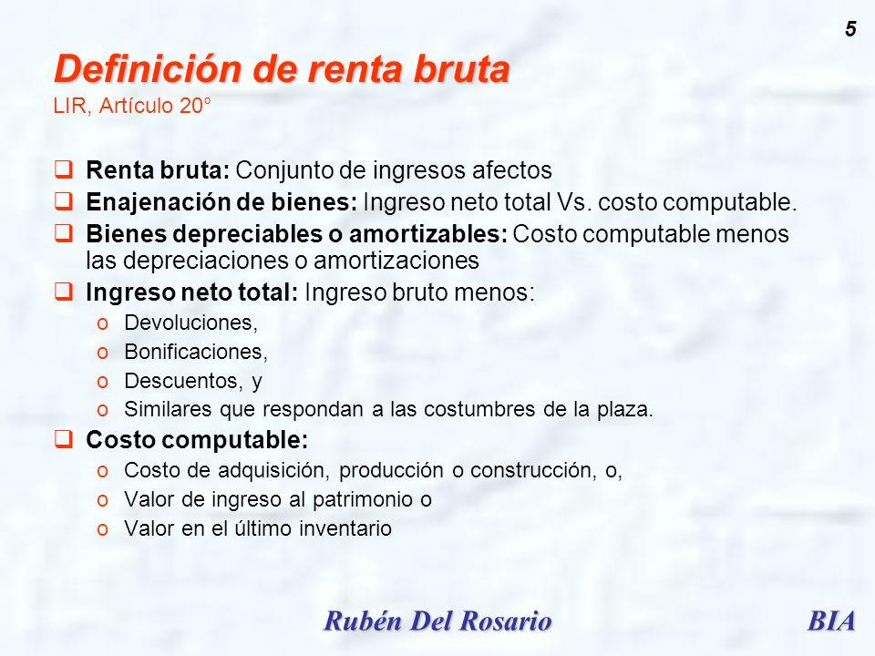 BIARubén Del Rosario 5 Definición de renta bruta Definición de renta bruta LIR, Artículo 20° Renta bruta: Conjunto de ingresos afectos Enajenación de