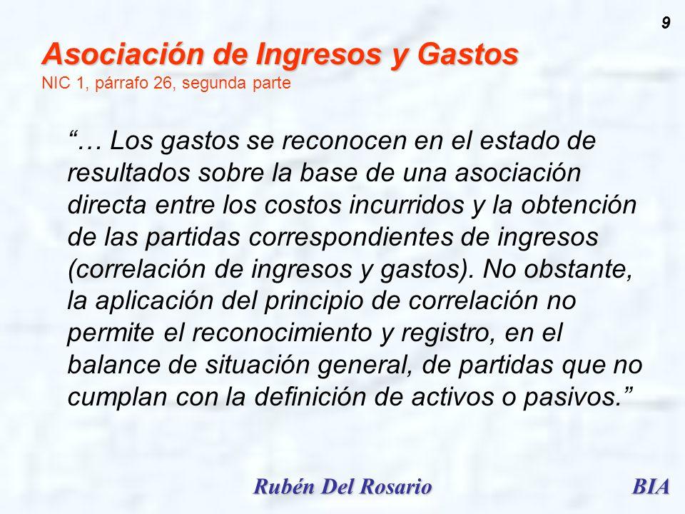 BIARubén Del Rosario 9 Asociación de Ingresos y Gastos Asociación de Ingresos y Gastos NIC 1, párrafo 26, segunda parte … Los gastos se reconocen en e