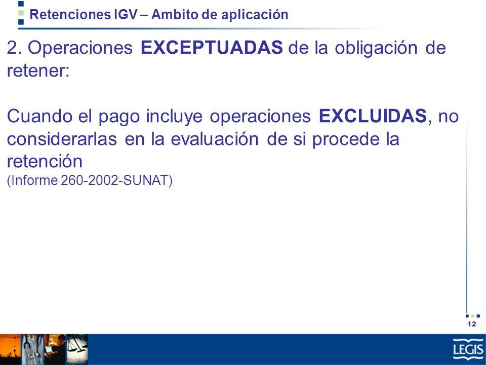 12 Retenciones IGV – Ambito de aplicación 2. Operaciones EXCEPTUADAS de la obligación de retener: Cuando el pago incluye operaciones EXCLUIDAS, no con