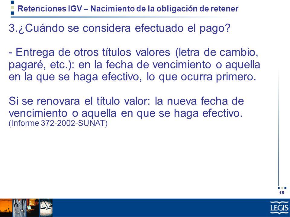 18 Retenciones IGV – Nacimiento de la obligación de retener 3.¿Cuándo se considera efectuado el pago? - Entrega de otros títulos valores (letra de cam