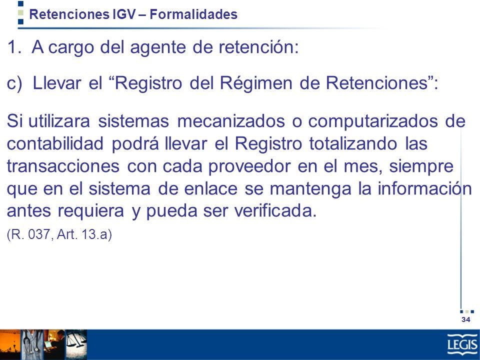 34 Retenciones IGV – Formalidades 1. A cargo del agente de retención: c) Llevar el Registro del Régimen de Retenciones: Si utilizara sistemas mecaniza