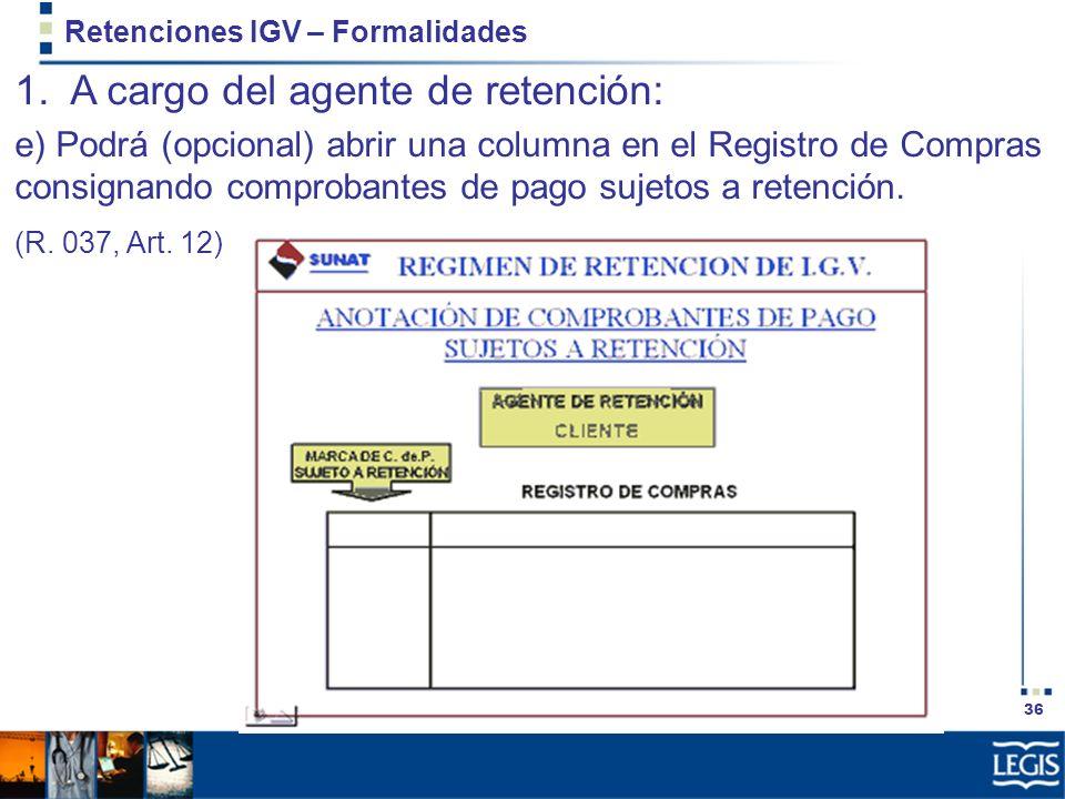36 Retenciones IGV – Formalidades 1. A cargo del agente de retención: e) Podrá (opcional) abrir una columna en el Registro de Compras consignando comp