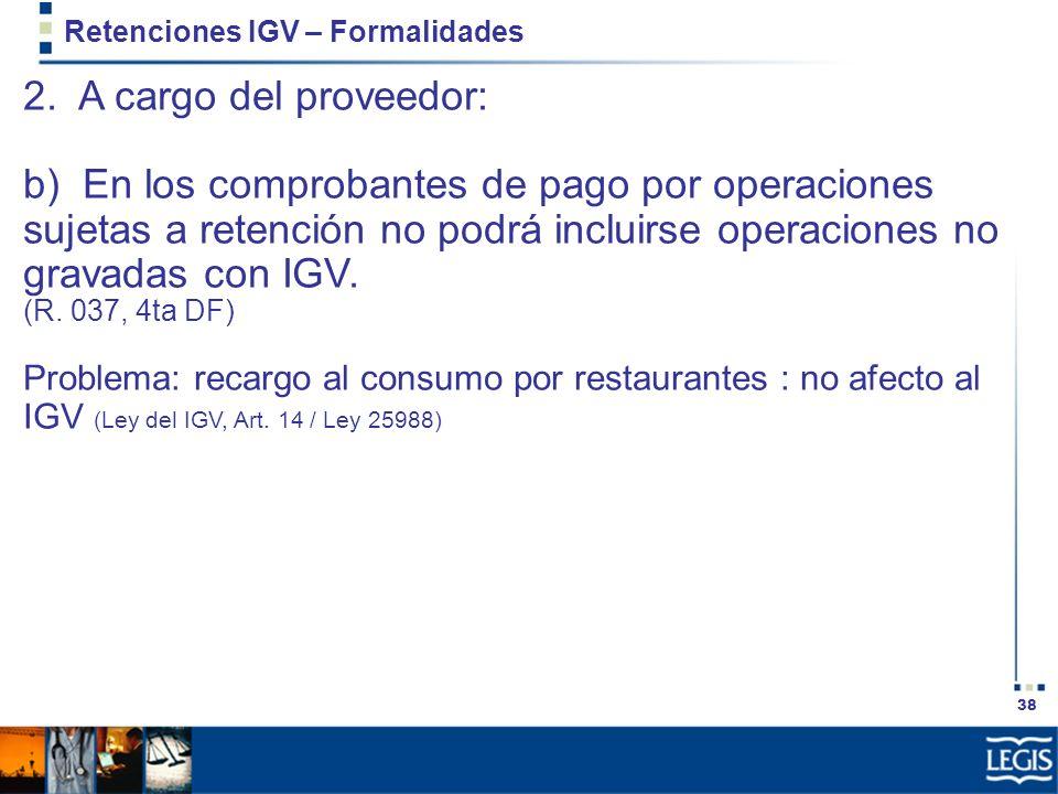 38 Retenciones IGV – Formalidades 2. A cargo del proveedor: b) En los comprobantes de pago por operaciones sujetas a retención no podrá incluirse oper