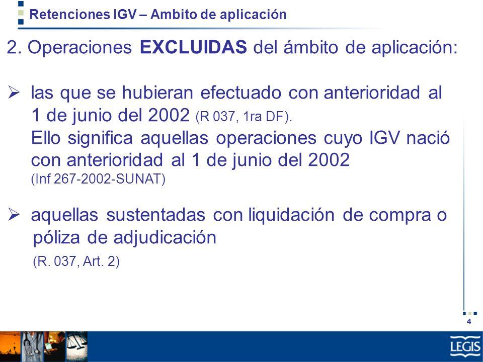 4 Retenciones IGV – Ambito de aplicación 2. Operaciones EXCLUIDAS del ámbito de aplicación: las que se hubieran efectuado con anterioridad al 1 de jun