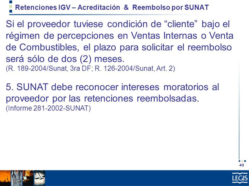 43 Retenciones IGV – Acreditación & Reembolso por SUNAT Si el proveedor tuviese condición de cliente bajo el régimen de percepciones en Ventas Interna