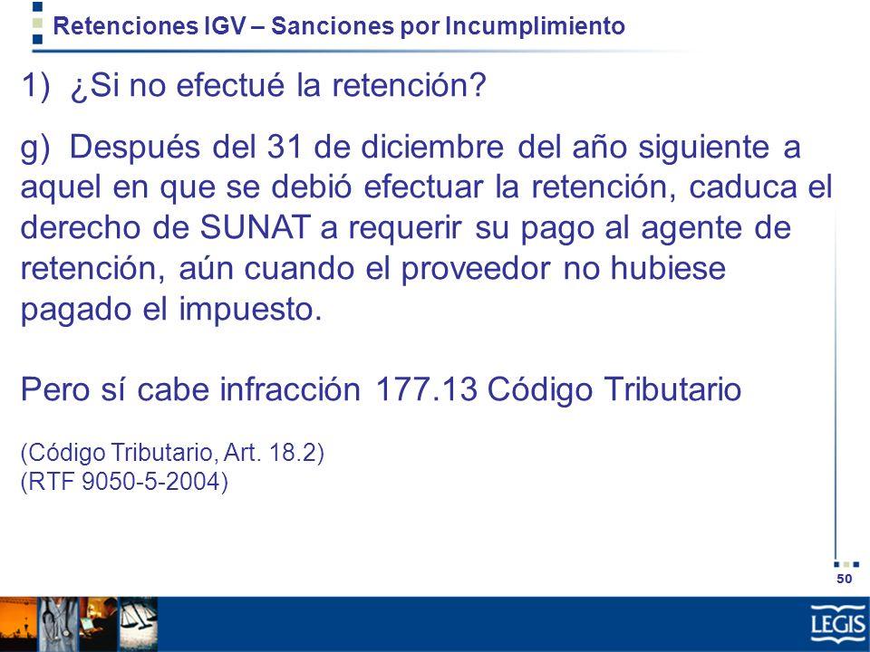 50 Retenciones IGV – Sanciones por Incumplimiento 1) ¿Si no efectué la retención? g) Después del 31 de diciembre del año siguiente a aquel en que se d