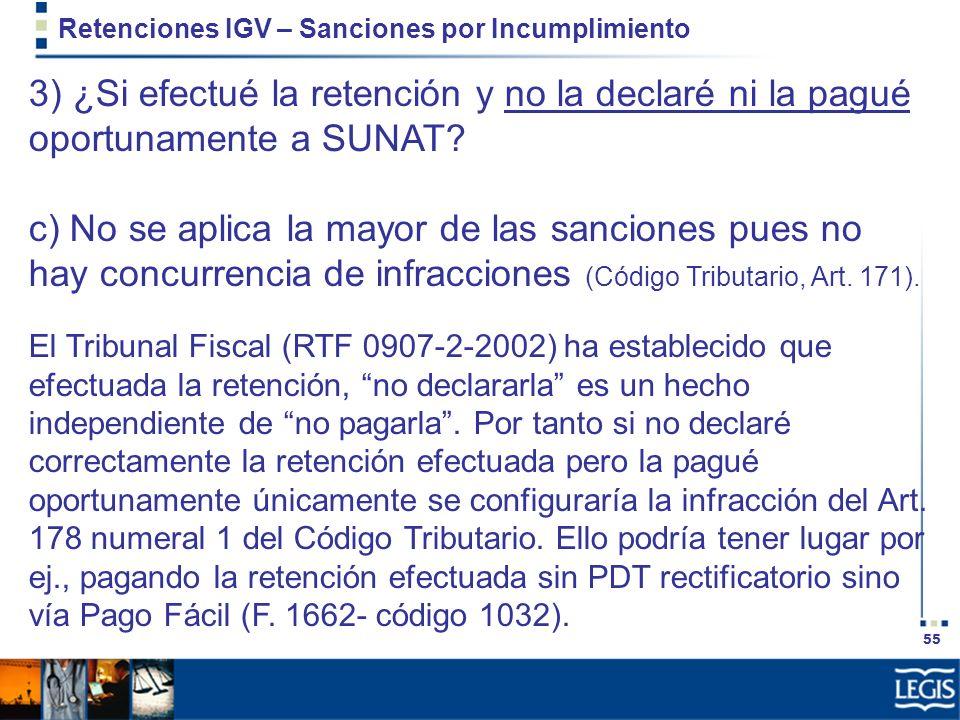 55 Retenciones IGV – Sanciones por Incumplimiento 3) ¿Si efectué la retención y no la declaré ni la pagué oportunamente a SUNAT? c) No se aplica la ma