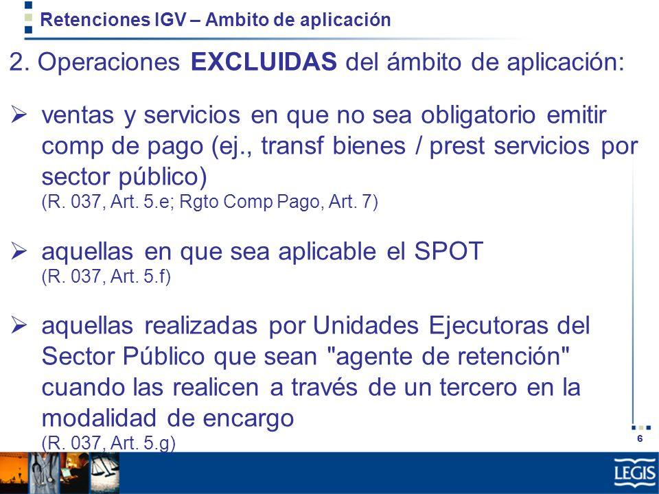 6 Retenciones IGV – Ambito de aplicación 2. Operaciones EXCLUIDAS del ámbito de aplicación: ventas y servicios en que no sea obligatorio emitir comp d