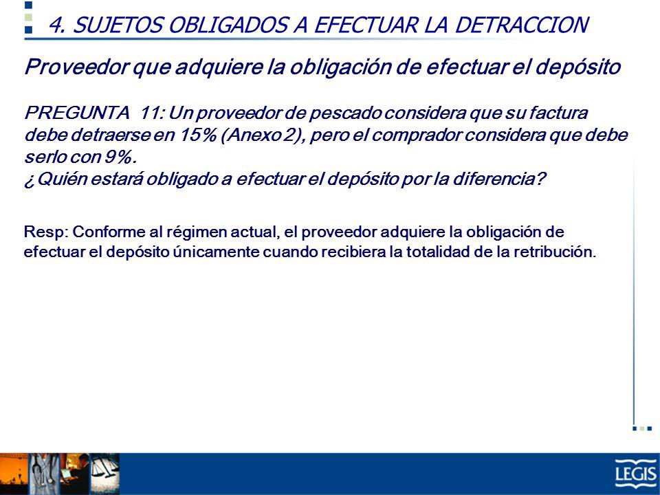 Proveedor que adquiere la obligación de efectuar el depósito PREGUNTA 11: Un proveedor de pescado considera que su factura debe detraerse en 15% (Anexo 2), pero el comprador considera que debe serlo con 9%.