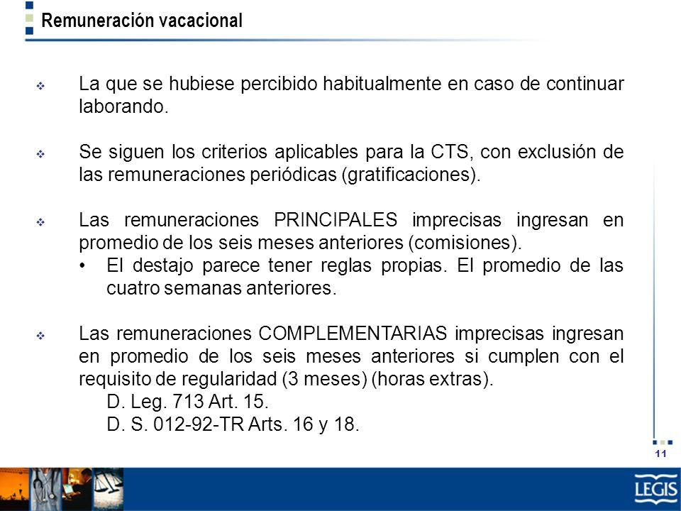 11 Remuneración vacacional La que se hubiese percibido habitualmente en caso de continuar laborando. Se siguen los criterios aplicables para la CTS, c