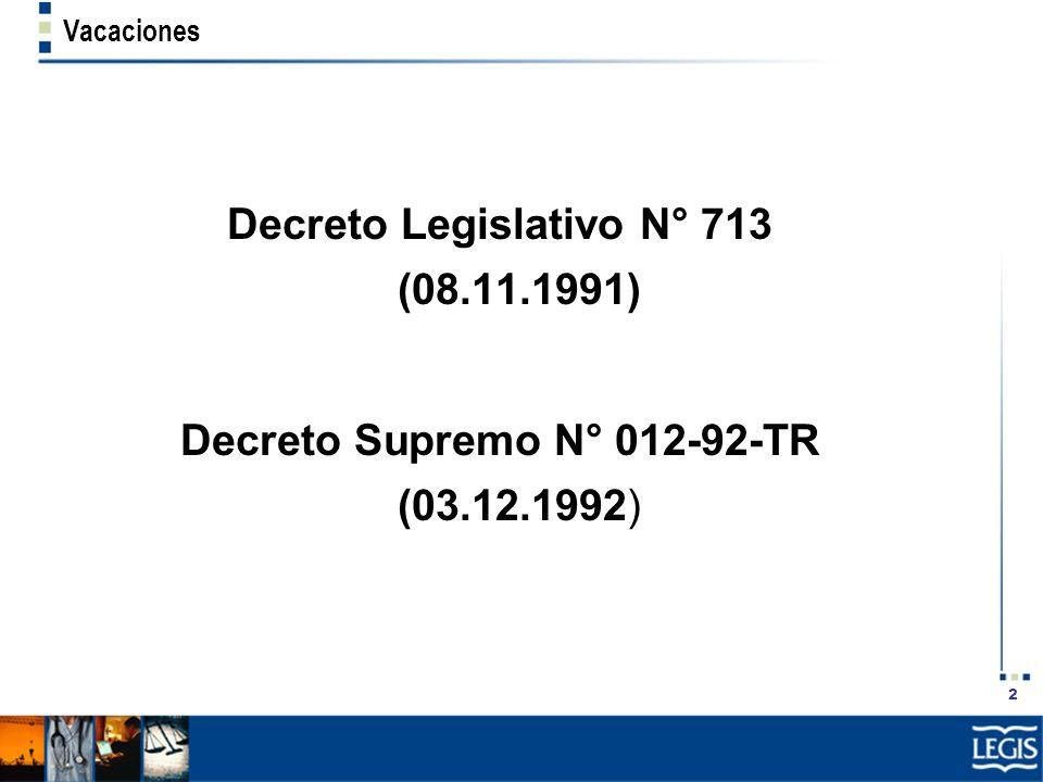 2 Vacaciones Decreto Legislativo N° 713 (08.11.1991) Decreto Supremo N° 012-92-TR (03.12.1992)