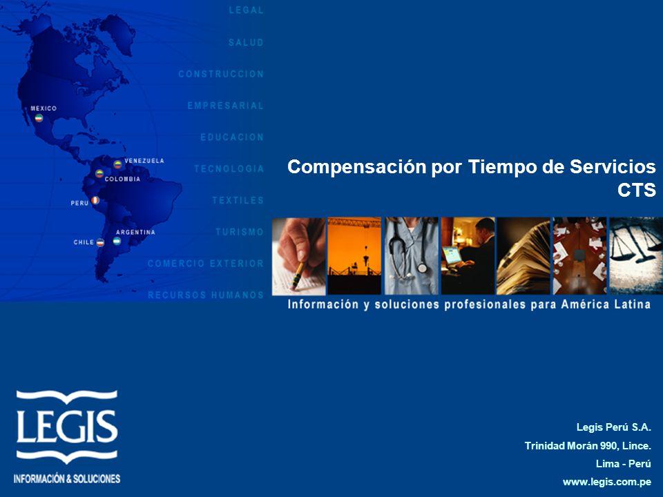 Legis Perú S.A. Trinidad Morán 990, Lince. Lima - Perú www.legis.com.pe Compensación por Tiempo de Servicios CTS