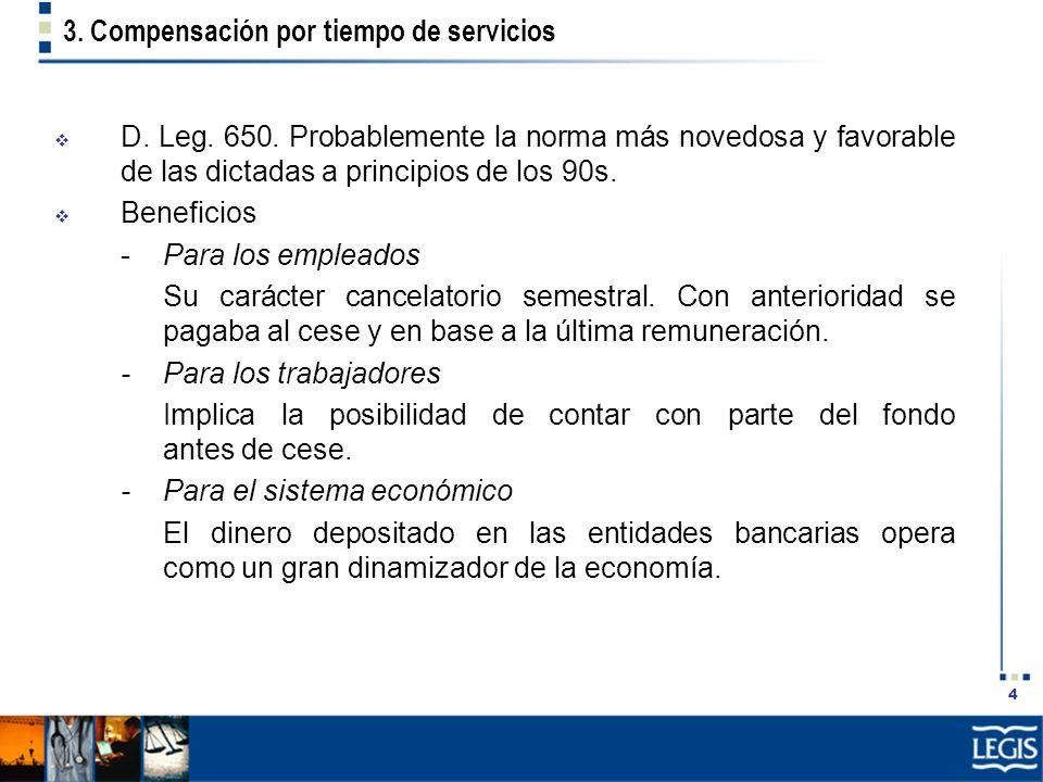 4 3. Compensación por tiempo de servicios D. Leg. 650. Probablemente la norma más novedosa y favorable de las dictadas a principios de los 90s. Benefi