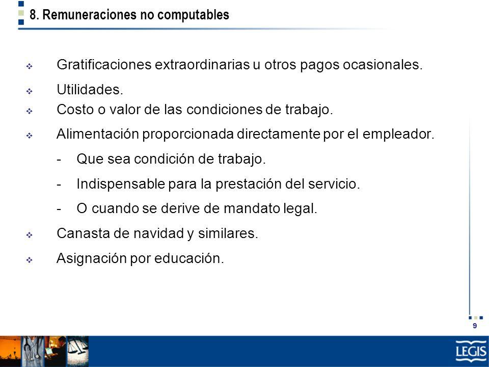 9 8. Remuneraciones no computables Gratificaciones extraordinarias u otros pagos ocasionales. Utilidades. Costo o valor de las condiciones de trabajo.