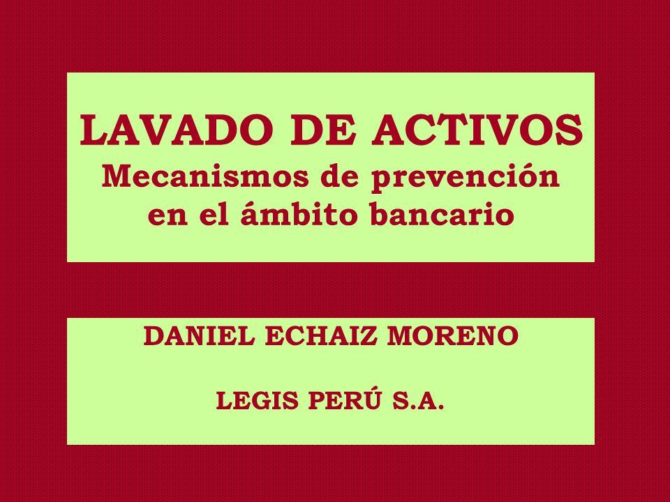 LAVADO DE ACTIVOS Mecanismos de prevención en el ámbito bancario DANIEL ECHAIZ MORENO LEGIS PERÚ S.A.
