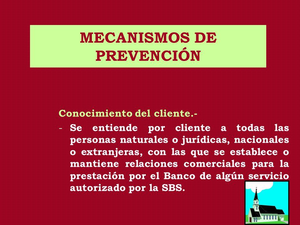 MECANISMOS DE PREVENCIÓN Conocimiento del cliente.- - Se entiende por cliente a todas las personas naturales o jurídicas, nacionales o extranjeras, co