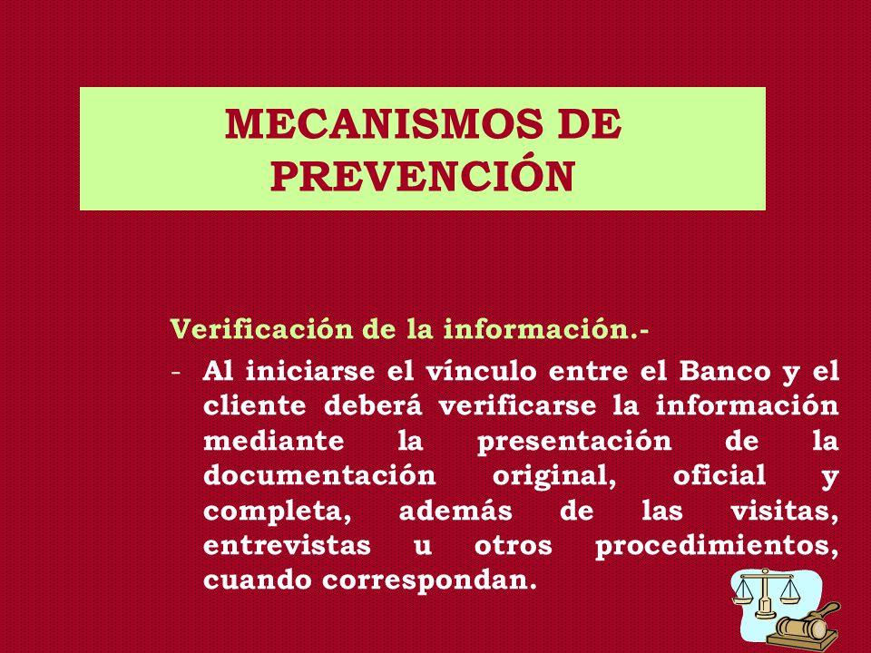 MECANISMOS DE PREVENCIÓN Verificación de la información.- - Al iniciarse el vínculo entre el Banco y el cliente deberá verificarse la información medi