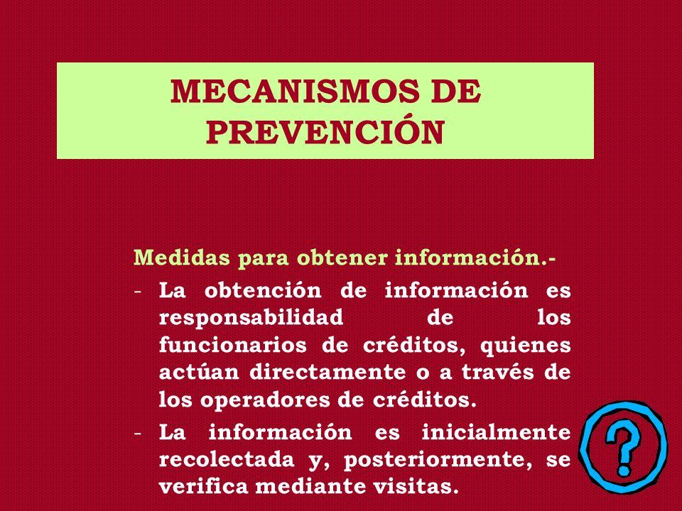 MECANISMOS DE PREVENCIÓN Medidas para obtener información.- - La obtención de información es responsabilidad de los funcionarios de créditos, quienes