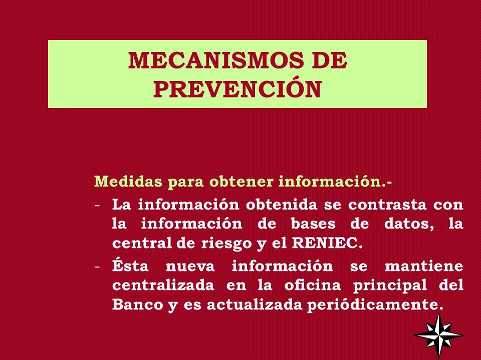 MECANISMOS DE PREVENCIÓN Medidas para obtener información.- - La información obtenida se contrasta con la información de bases de datos, la central de