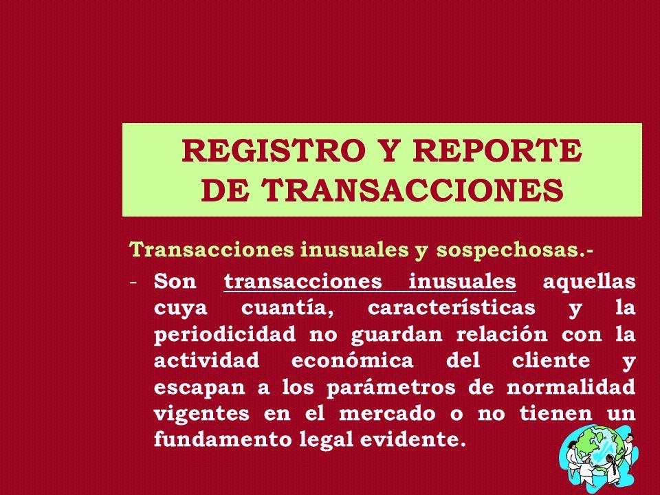 REGISTRO Y REPORTE DE TRANSACCIONES Transacciones inusuales y sospechosas.- - Son transacciones inusuales aquellas cuya cuantía, características y la