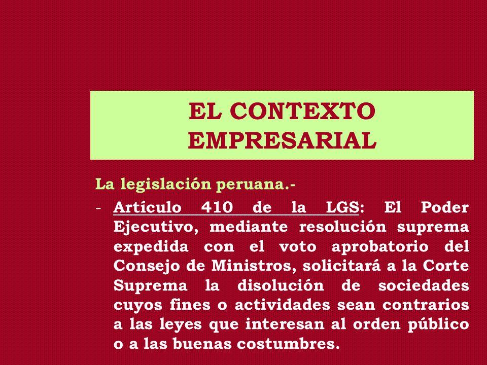 EL CONTEXTO EMPRESARIAL La legislación peruana.- - Artículo 410 de la LGS: El Poder Ejecutivo, mediante resolución suprema expedida con el voto aproba
