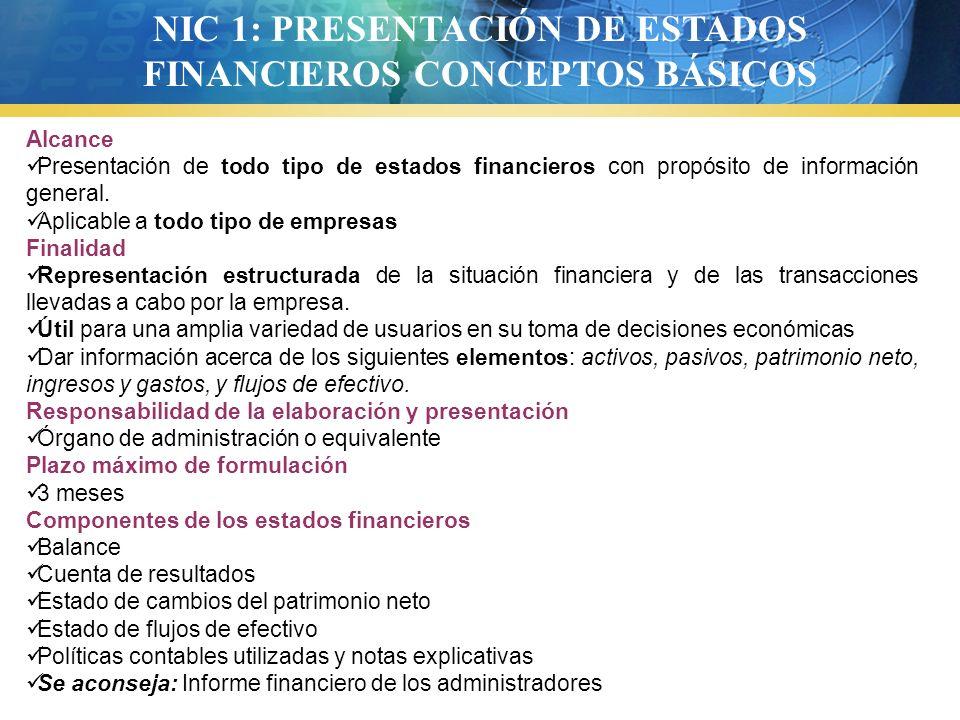 NIC 1: PRESENTACIÓN DE ESTADOS FINANCIEROS CONCEPTOS BÁSICOS Alcance Presentación de todo tipo de estados financieros con propósito de información gen