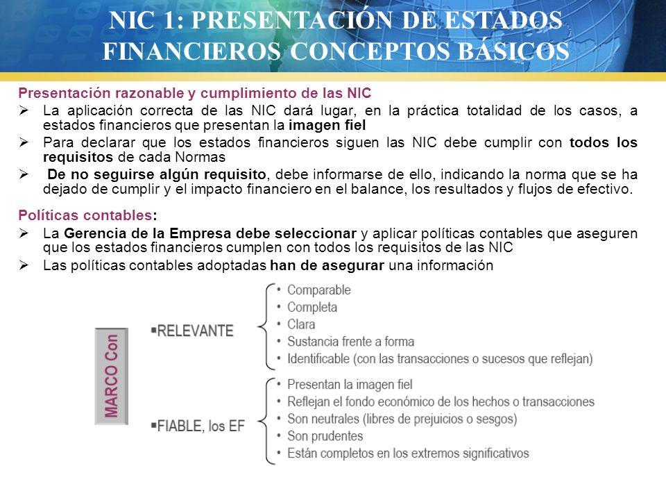 Presentación razonable y cumplimiento de las NIC La aplicación correcta de las NIC dará lugar, en la práctica totalidad de los casos, a estados financ