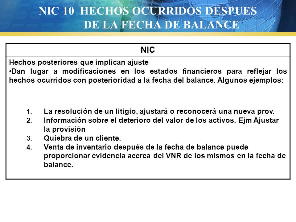 NIC 10 HECHOS OCURRIDOS DESPUES DE LA FECHA DE BALANCE NIC Hechos posteriores que implican ajuste Dan lugar a modificaciones en los estados financiero